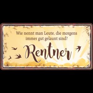Rentner morgens gut gelaunt Metallschild 33543 AV Andrea Verlag andrea-geschenke.de!